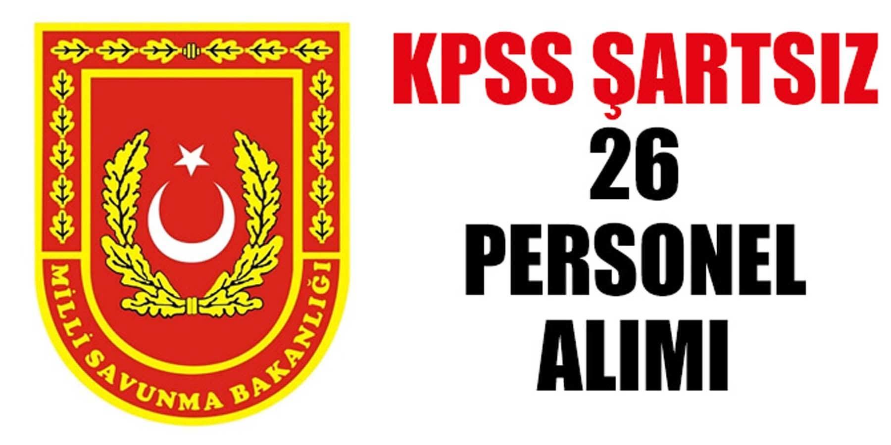 Milli Savunma Bakanlığı KPSS Şartsız 26 Personel Alımı