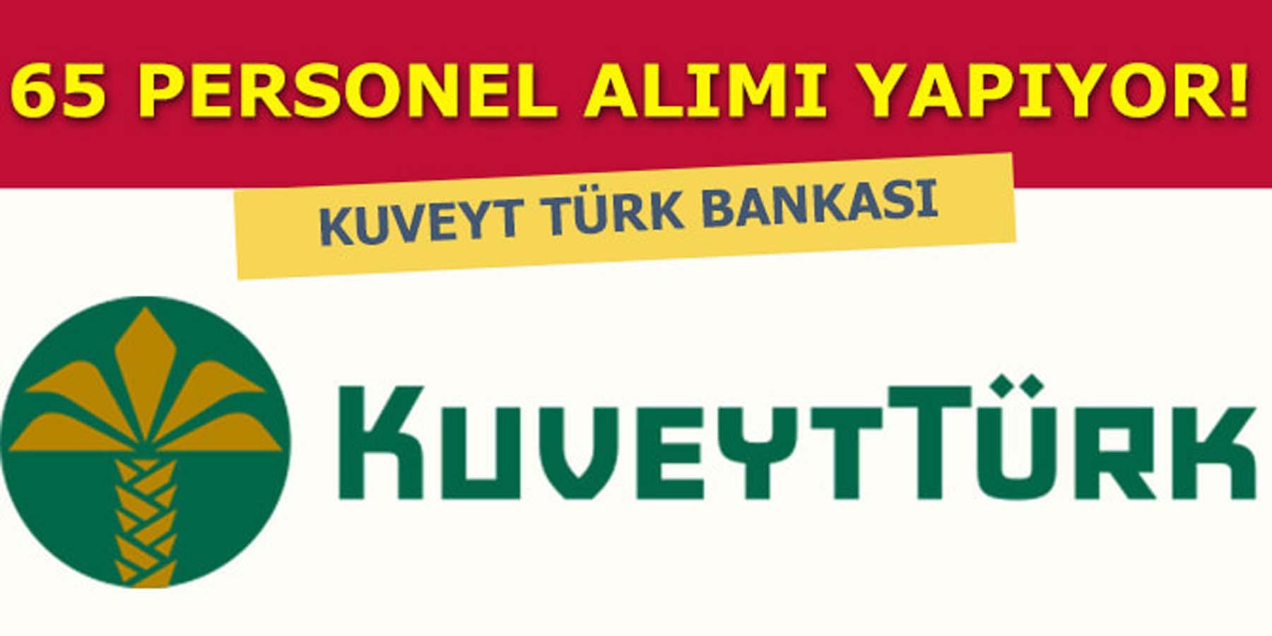 Kuveyt Türk Katılım Bankası 65 Personel Alımı Yapıyor
