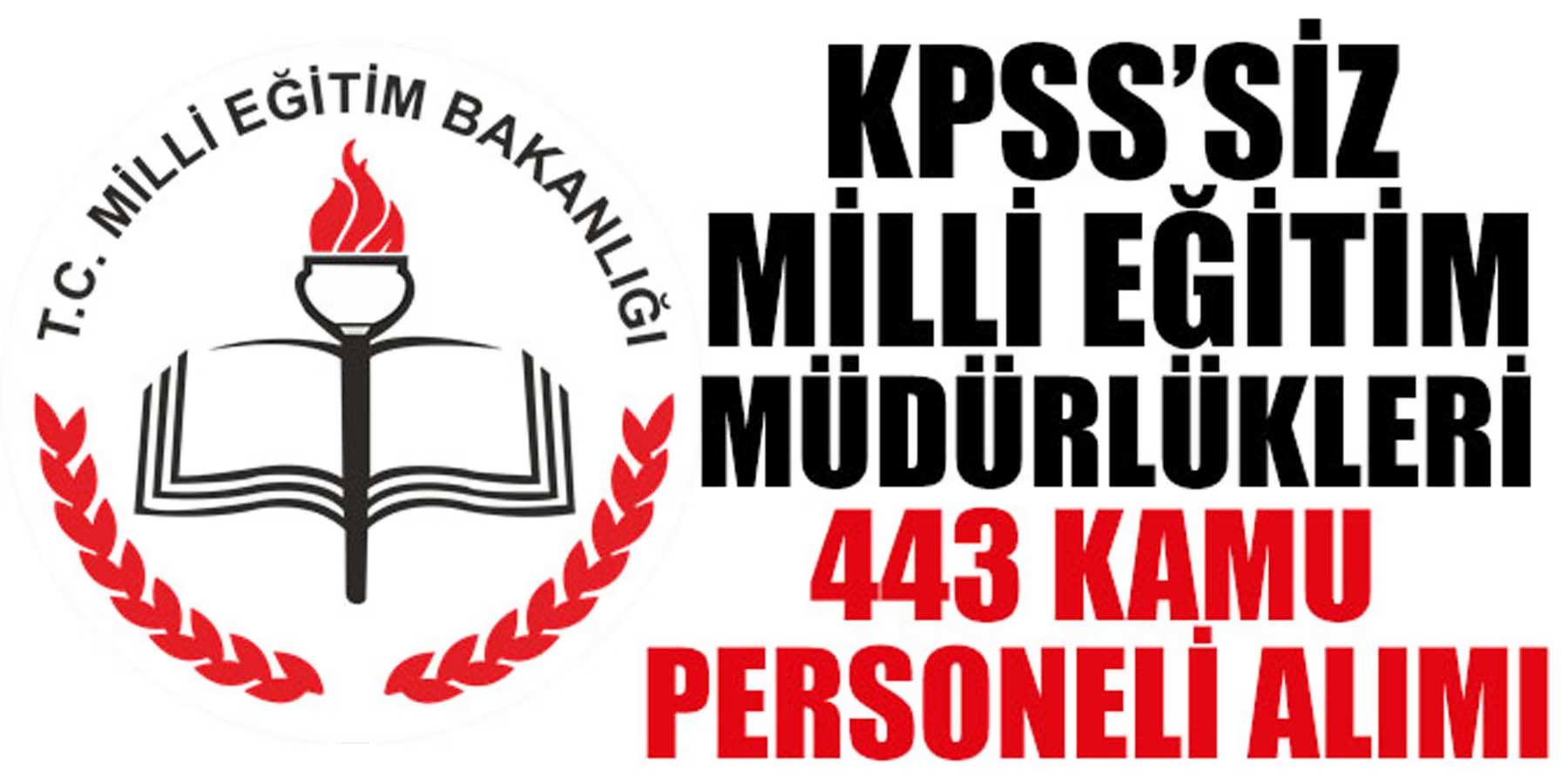 KPSS'Siz Milli Eğitim Müdürlükleri 443 Kamu Personeli Alımı