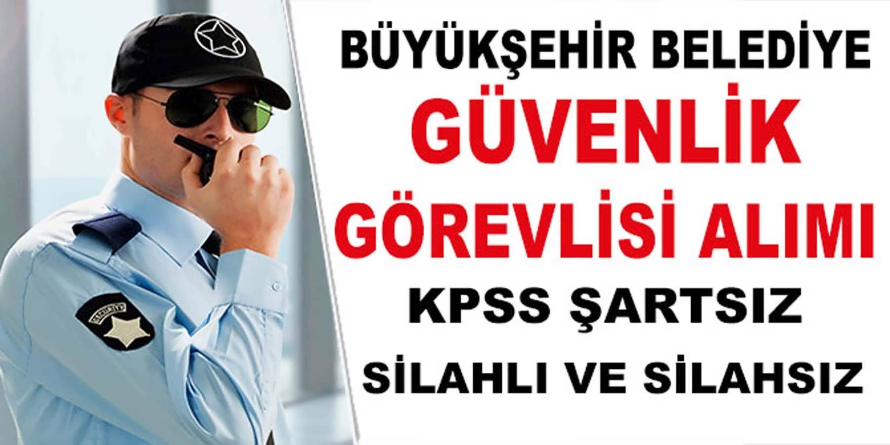 Büyükşehir Belediye KPSS'Siz Silahlı Silahsız Güvenlik Görevlisi Alımı