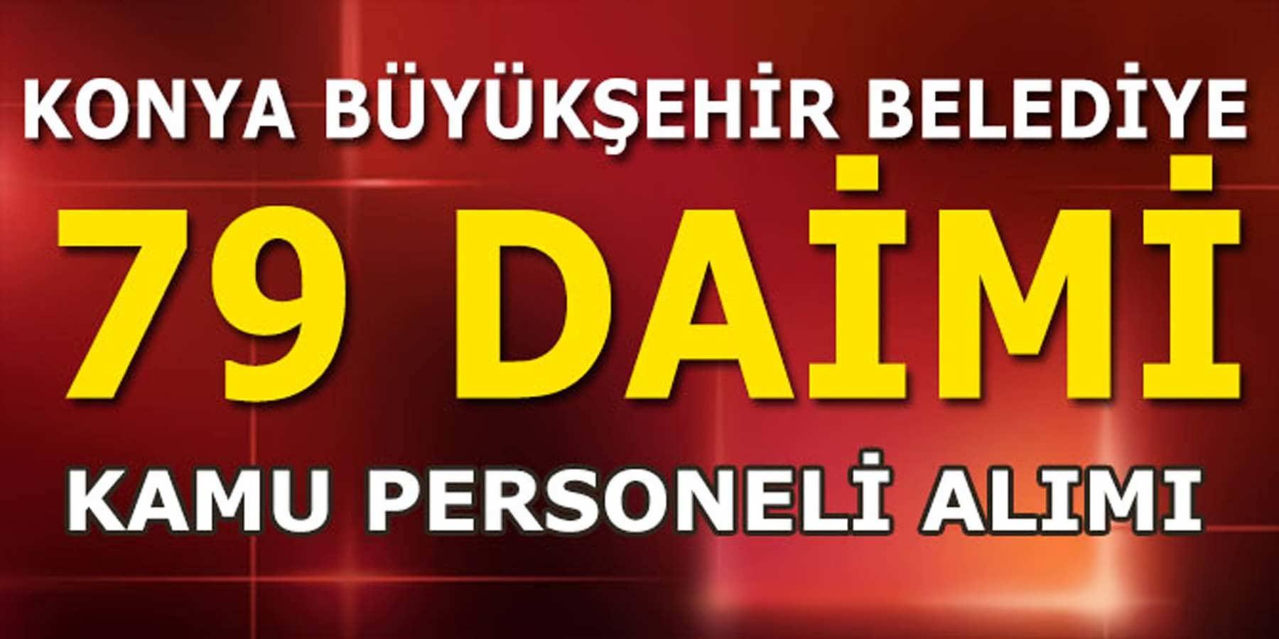 Konya Büyükşehir Belediyesi 79 Kamu Personeli Alımı