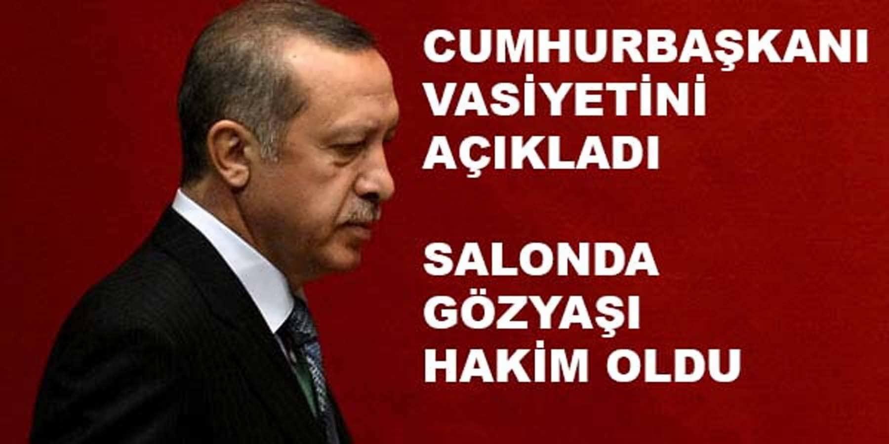 Erdoğan Eşine ve Çocuklarına Vasiyetini Açıkladı