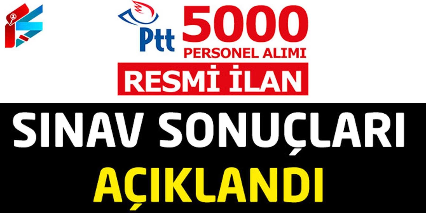 PTT 5000 Personel Alımı Sınav Sonuçlarını Yayımladı