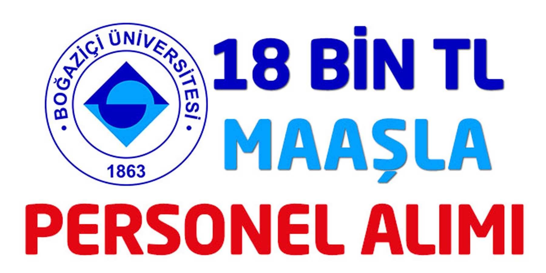 Boğaziçi Üniversitesi 18 Bin TL Maaşlı Personel Alacak