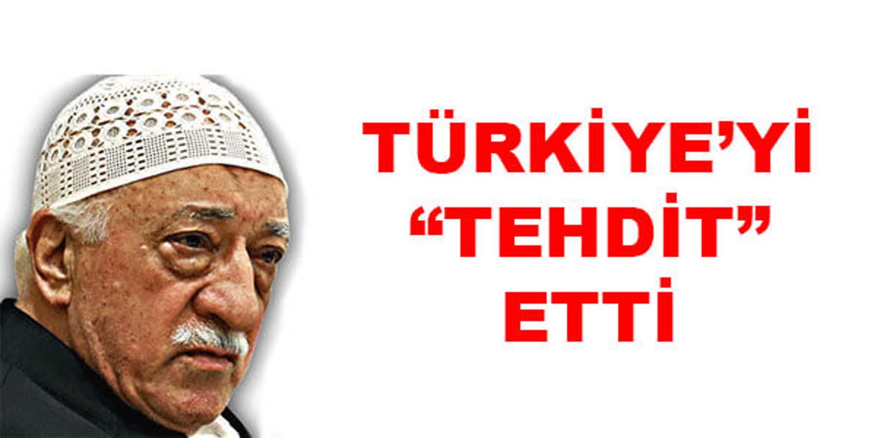 FETÖ Türkiye'yi  Tehdit Etti