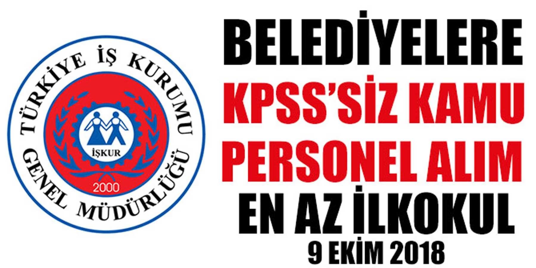 İŞKUR Belediyelere KPSS'Siz 9 Ekim 2018 Kamu Personeli Alımı