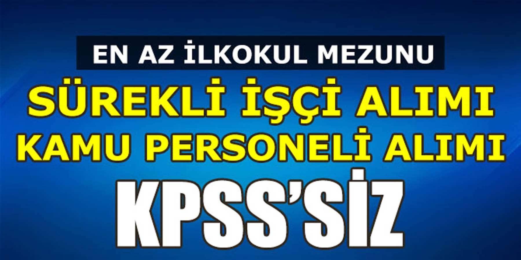 KPSS'SİZ En Az İlkokul Mezun Kamu Personeli Alımı (Sürekli İşçi)