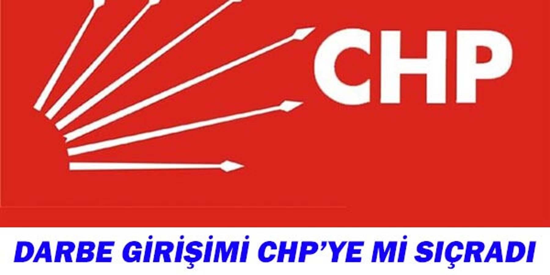 Darbe Operasyonu CHP'ye mi Sıçradı.?