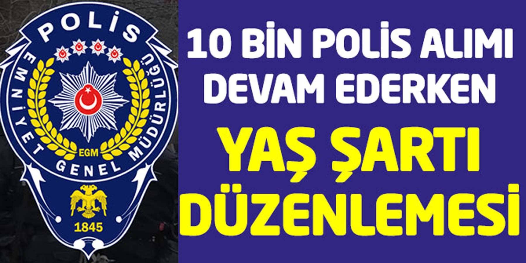 10 Bin Polis Alımı Devam Ederken Yaş Şartı Düzenlemesi