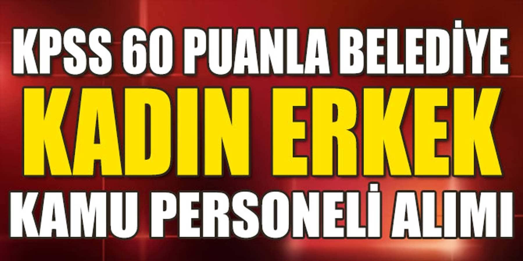 KPSS 60 Puanla Belediye Kadın Erkek Kamu Personeli Alımı