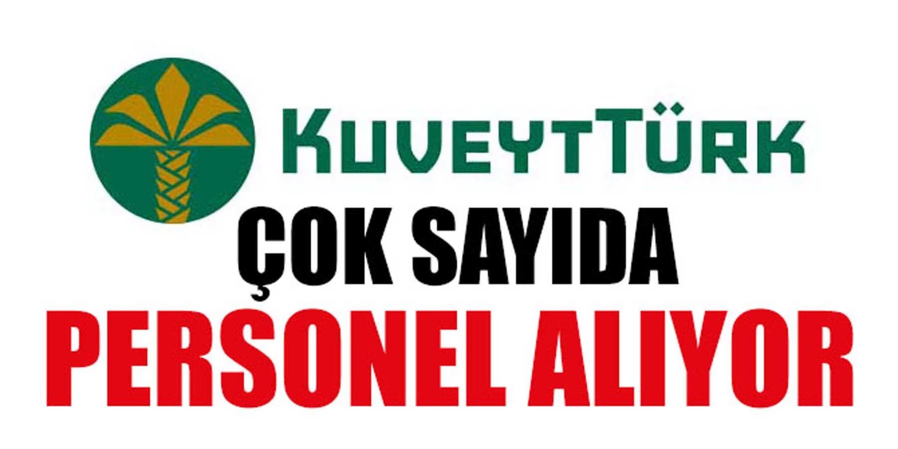 Kuveyt Türk Banka Çok Sayıda Personel Alıyor