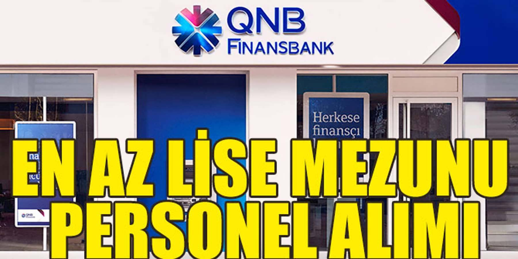 QNB Finansbank En Az Lise Mezunu Personel Alımı Yapıyor
