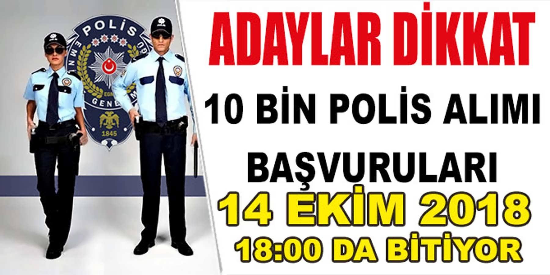 10 Bin Polis Alımı Başvurusu 14 Ekim 2018 Son