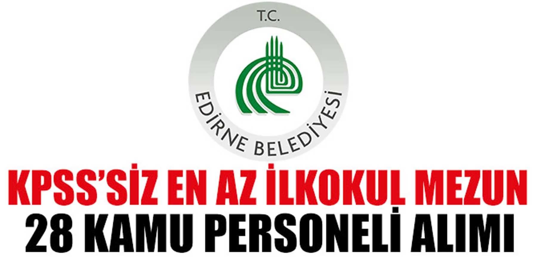 Edirne KPSS'SİZ En Az İlkokul Mezunu 28 Kamu Personeli Alımı
