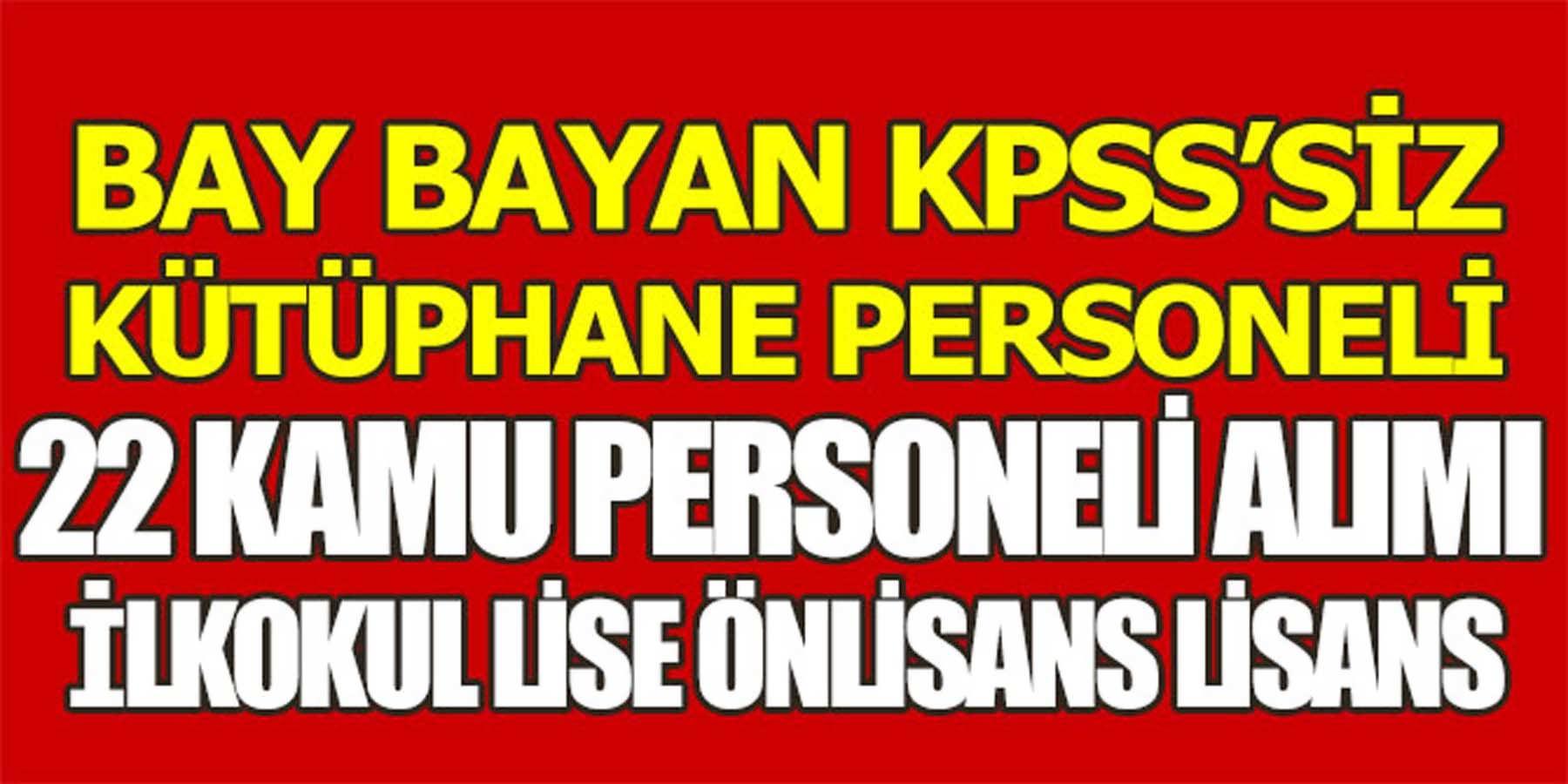 Bay Bayan KPSS'Siz (Kütüphane Personeli) 22 Kamu Personeli Alımı