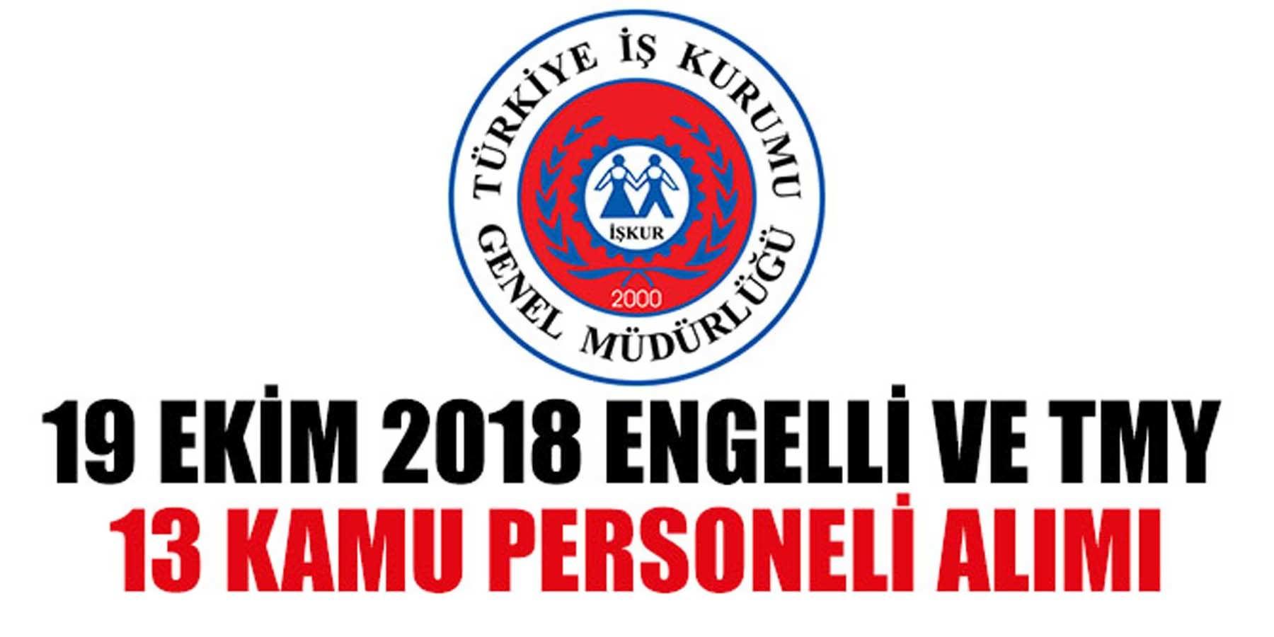19 Ekim 2018 İŞKUR Engelli ve TMY 13 Kamu Personel Alımı
