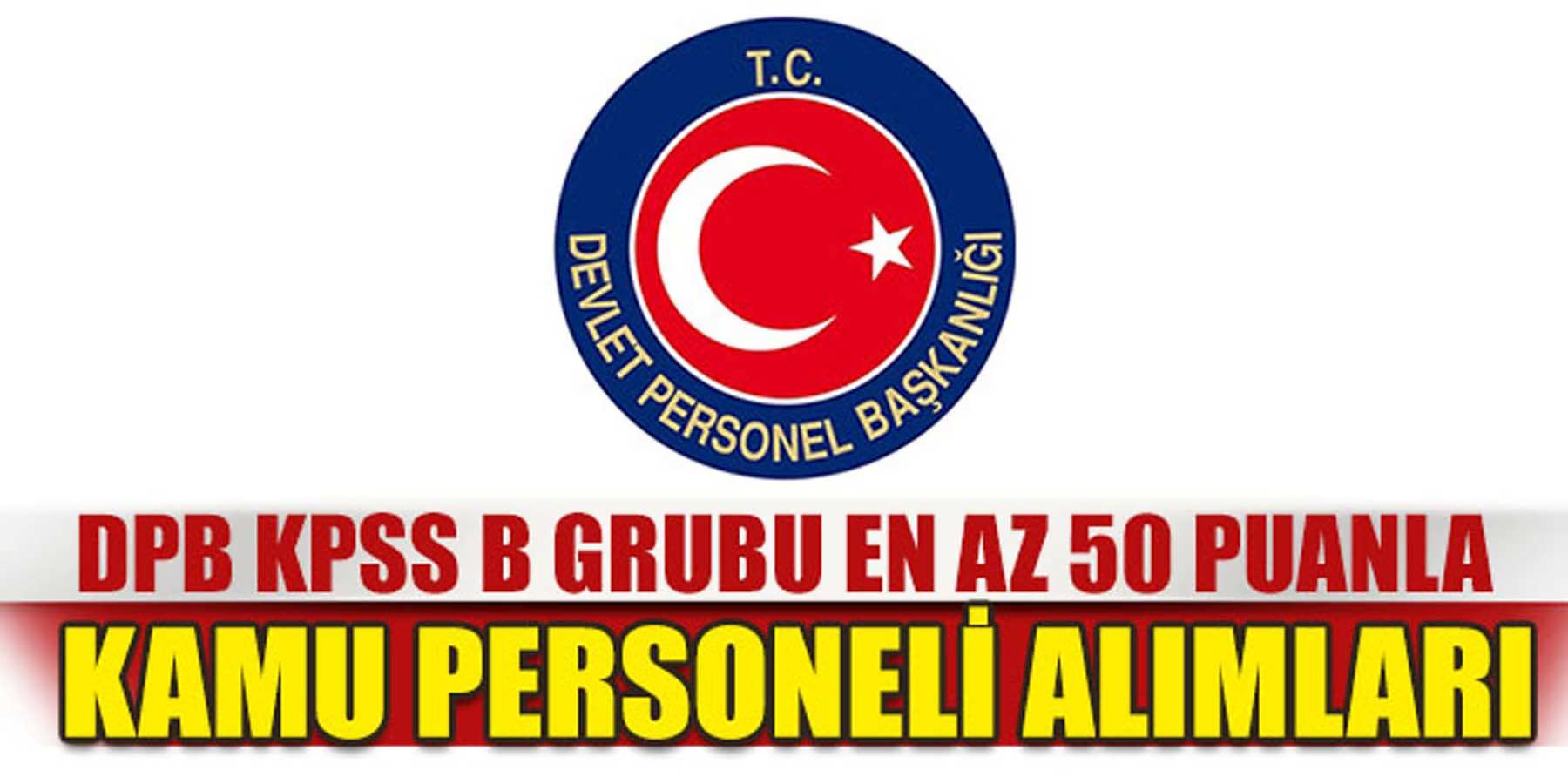 DPB KPSS B Grubu 50 Puan ile Kamu Personeli Alımı Yayınladı
