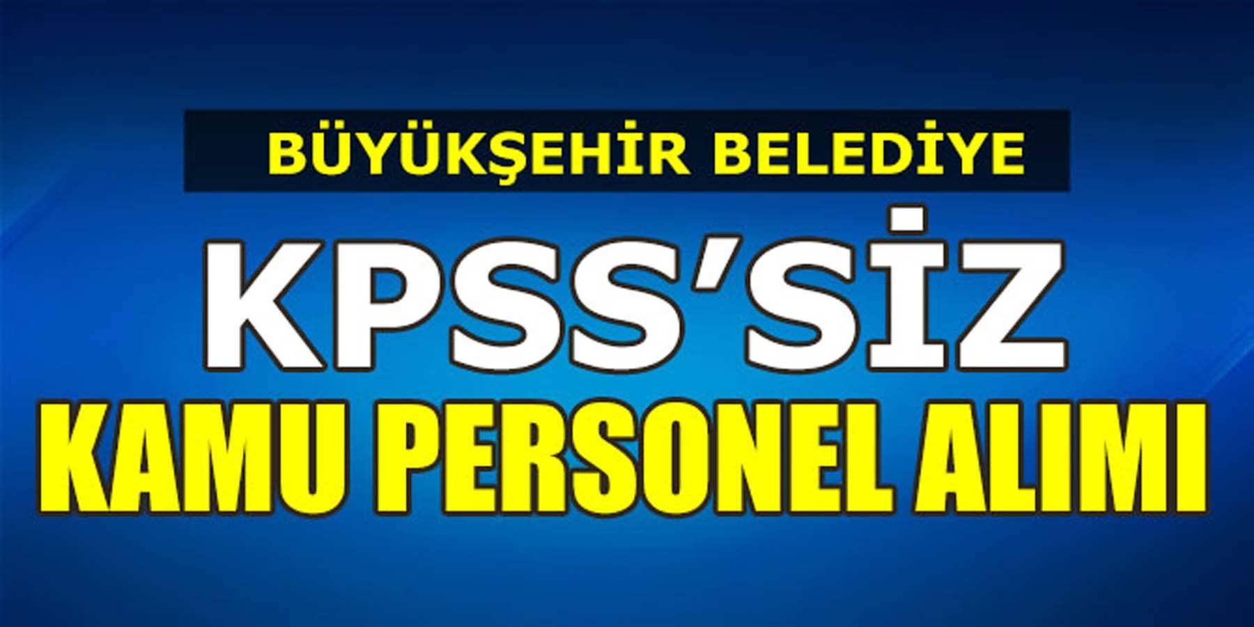 Büyükşehir Belediyesi KPSS'siz Kamu Personeli Alımı