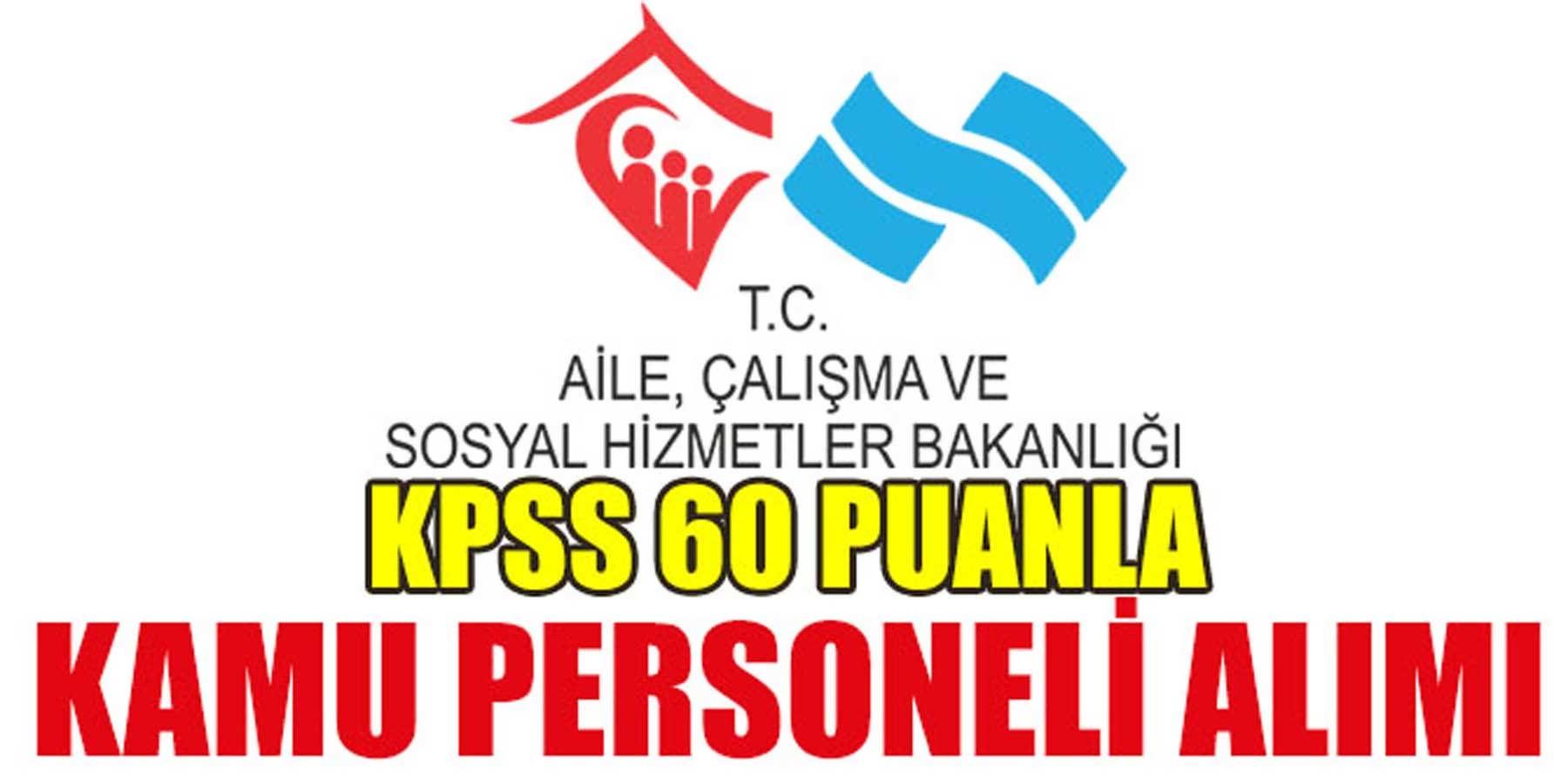 KPSS 60 Puanla Sosyal Hizmetler Bakanlığı 7 Kamu Personeli Alımı Başvuru