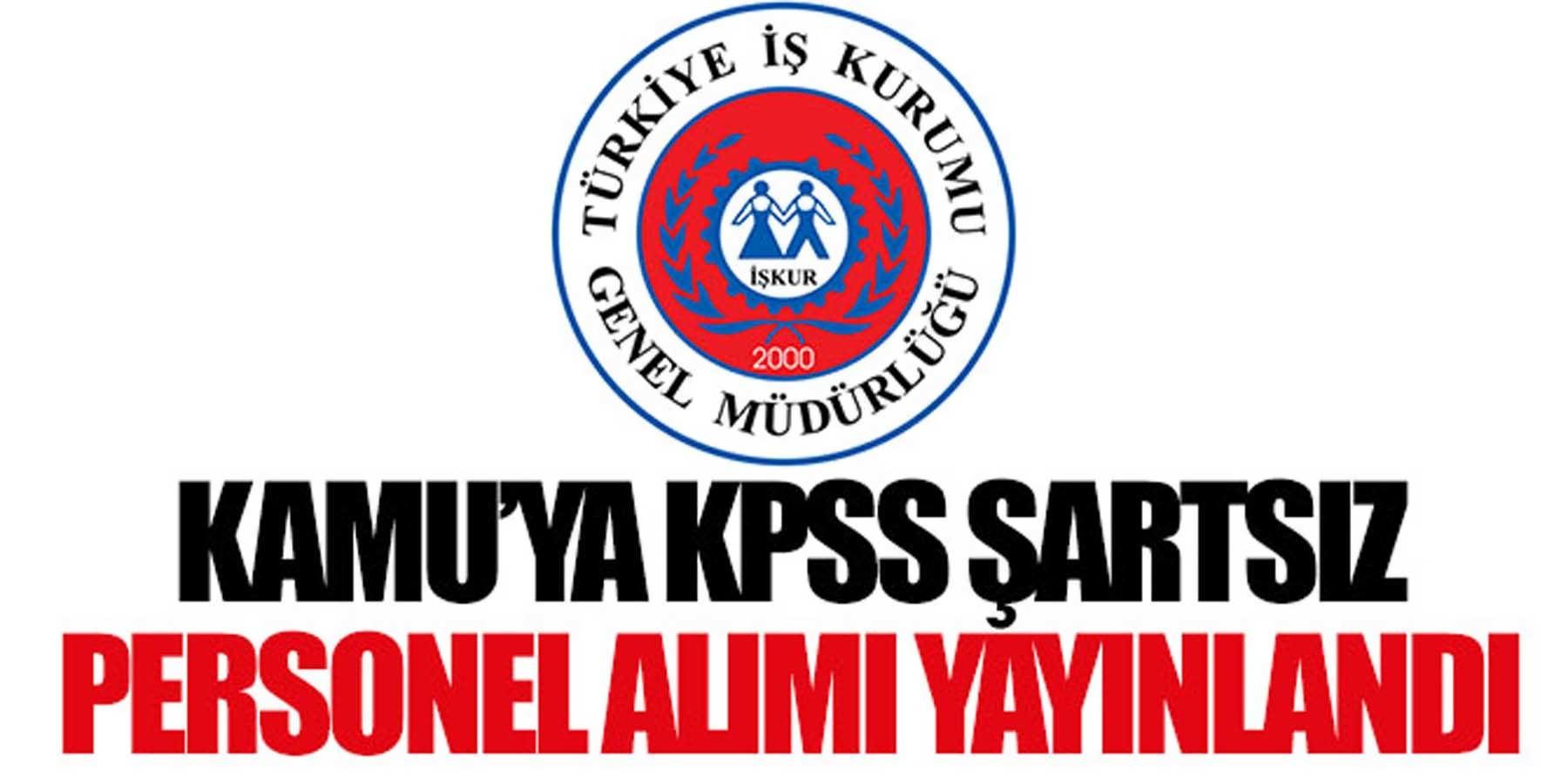 İŞKUR'dan KPSS' Şartsız Kamu'ya Personel Alımı Yeni İlan Yayınladı