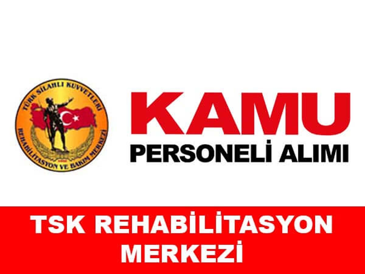 T.S.K.Rehabilitasyon ve Bakım Merkezi Personel Alımı