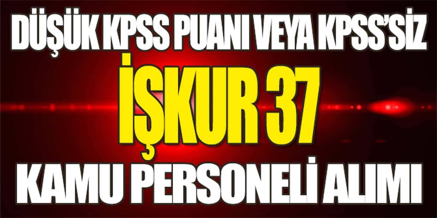 İŞKUR Düşük KPSS Puanı ve KPSS' siz 37 Kamu Personeli Alımı