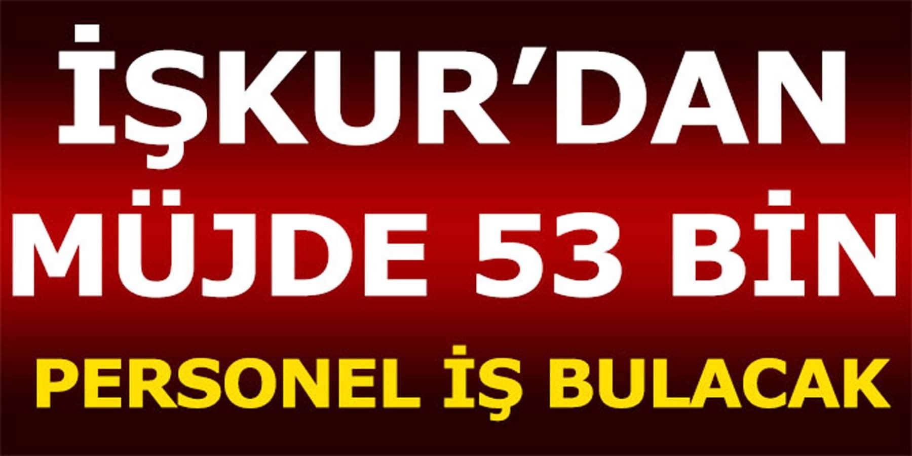 İşkur'dan Müjde! 53 Bin Personel İş Bulacak