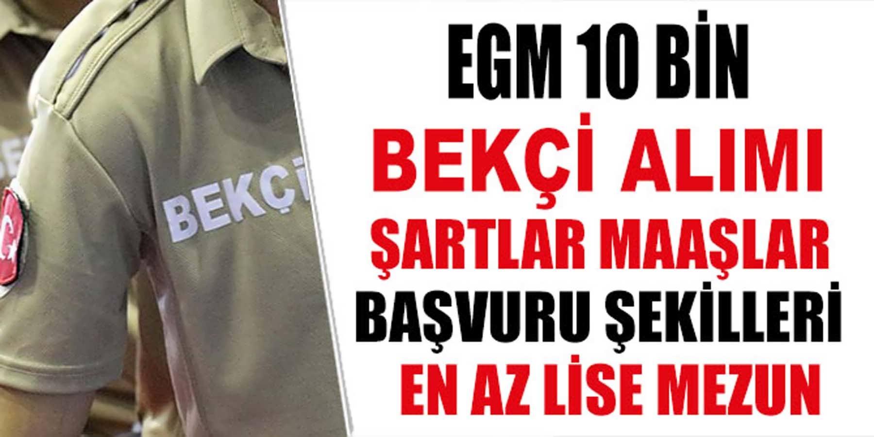 EGM 10 Bin Bekçi Alımı'nda Şartlar Maaşlar Başvuru Şekilleri
