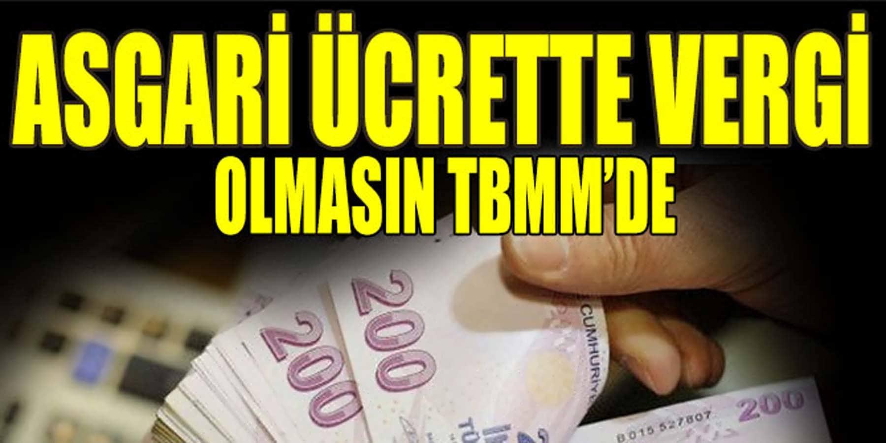 2019 Asgari Ücrette Vergi Olmasın TBMM'DE