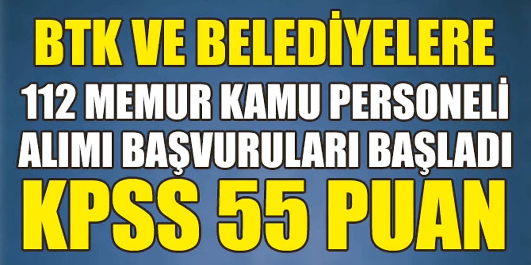 KPSS 55 Puanla BTK ve Belediyelere 112 Memur Alımı Başvuruları Başladı