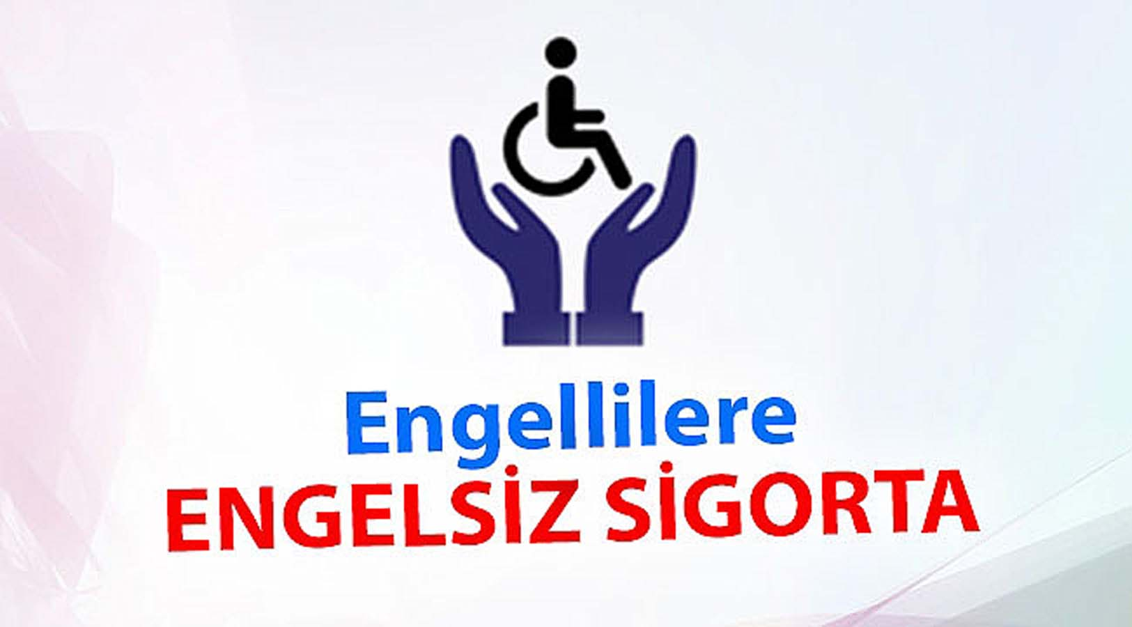 Engelli, Gazi ve Şehit Ailelerine Ücretsiz Sigorta İmkanı