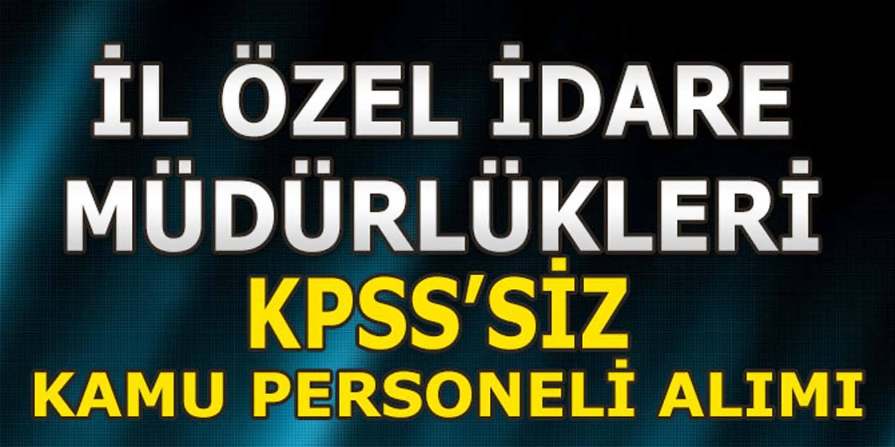 KPSS'Siz İl Özel İdare Müdürlükleri Kamu Personeli Alımı