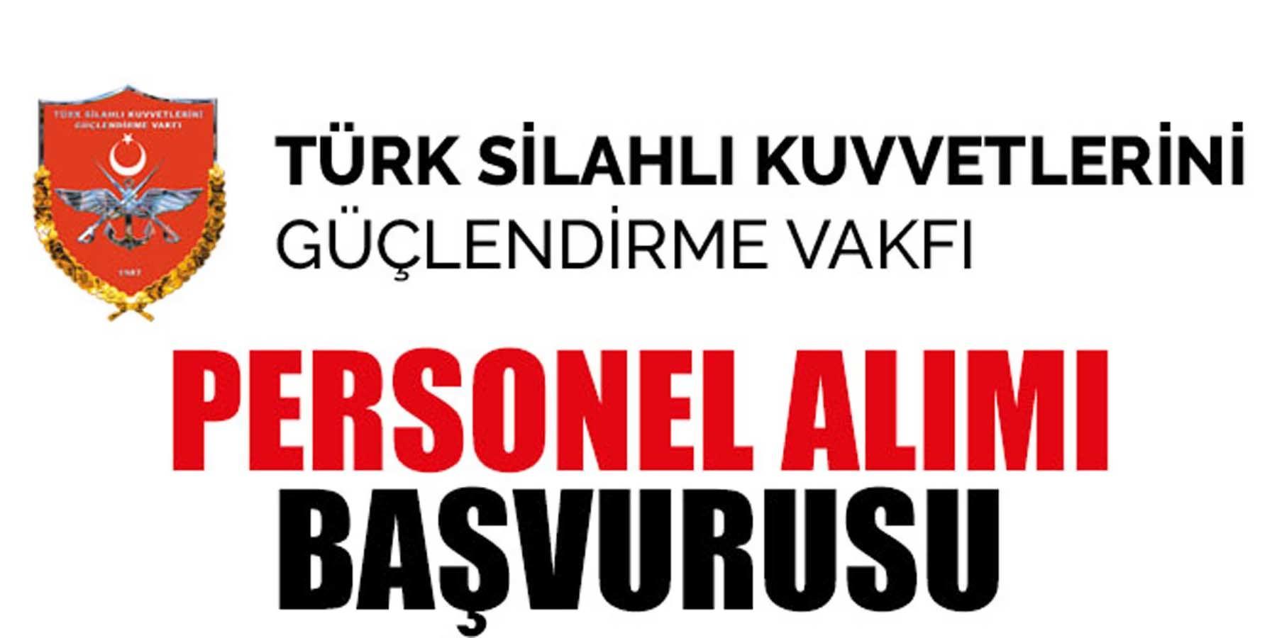 Türk Silahlı Kuvvetlerini Güçlendirme Vakfı Personel Başvurusu