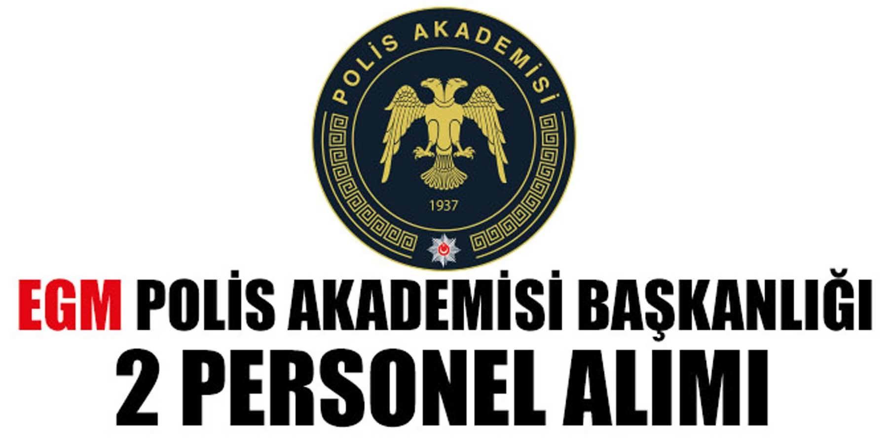 EGM Polis Akademisi Başkanlığı Açıktan Atama İle 2 Personel Alımı