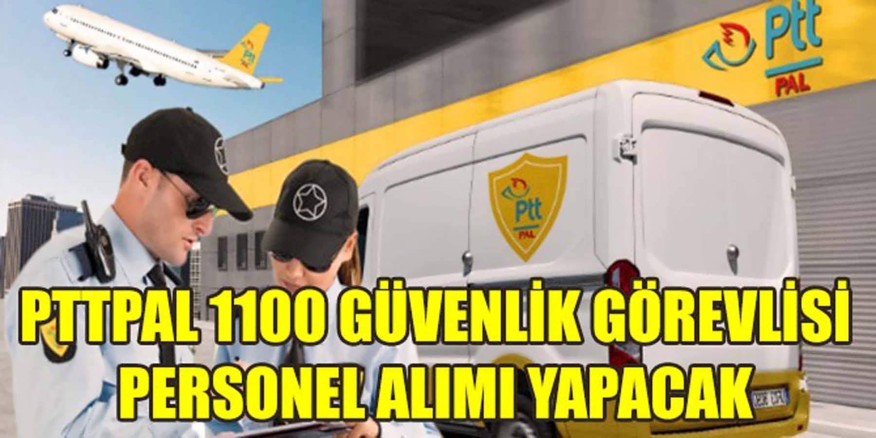 PTTPAL 1100 Güvenlik Görevlisi ve Personel Alımı Yapacak