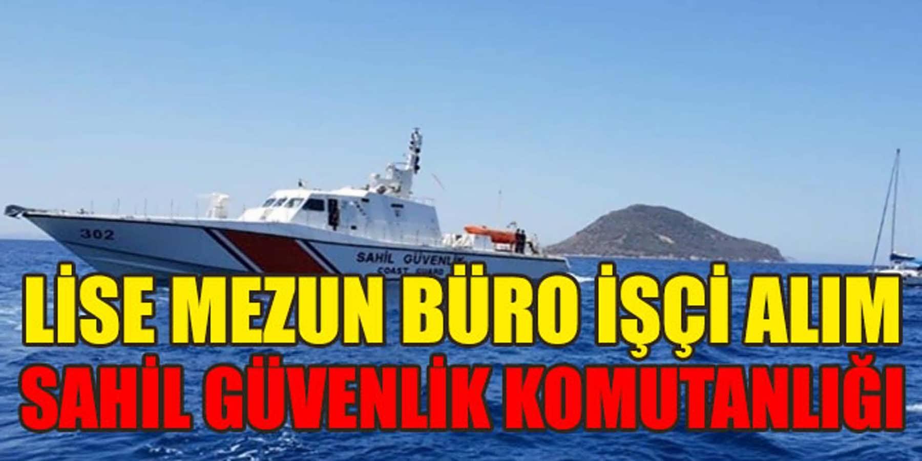 Sahil Güvenlik Komutanlığı Lise Mezun Büro İşçi Alımı
