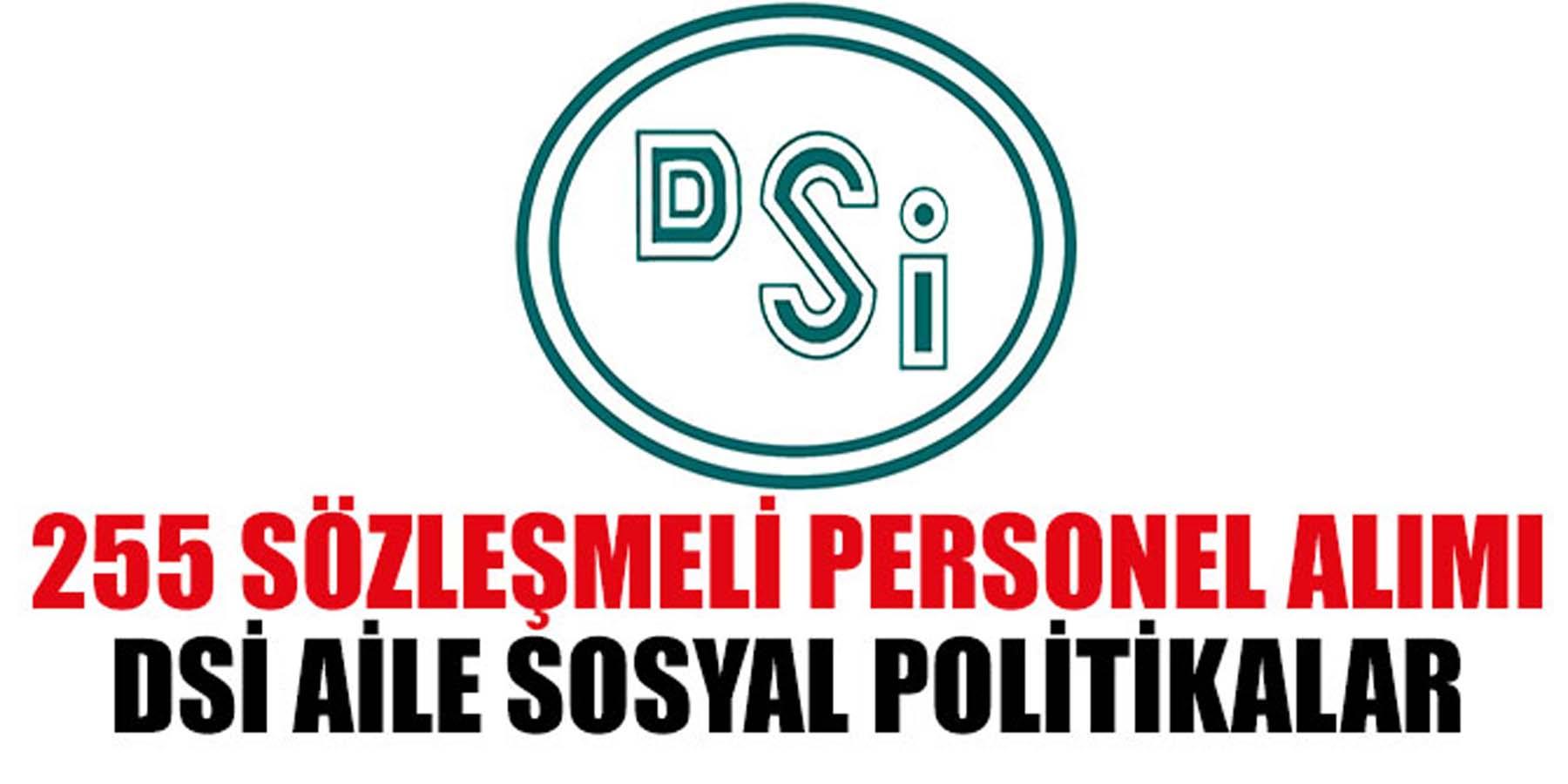 DSİ ve Aile Sosyal Politikalar 255 Sözleşmeli Personel Alımı