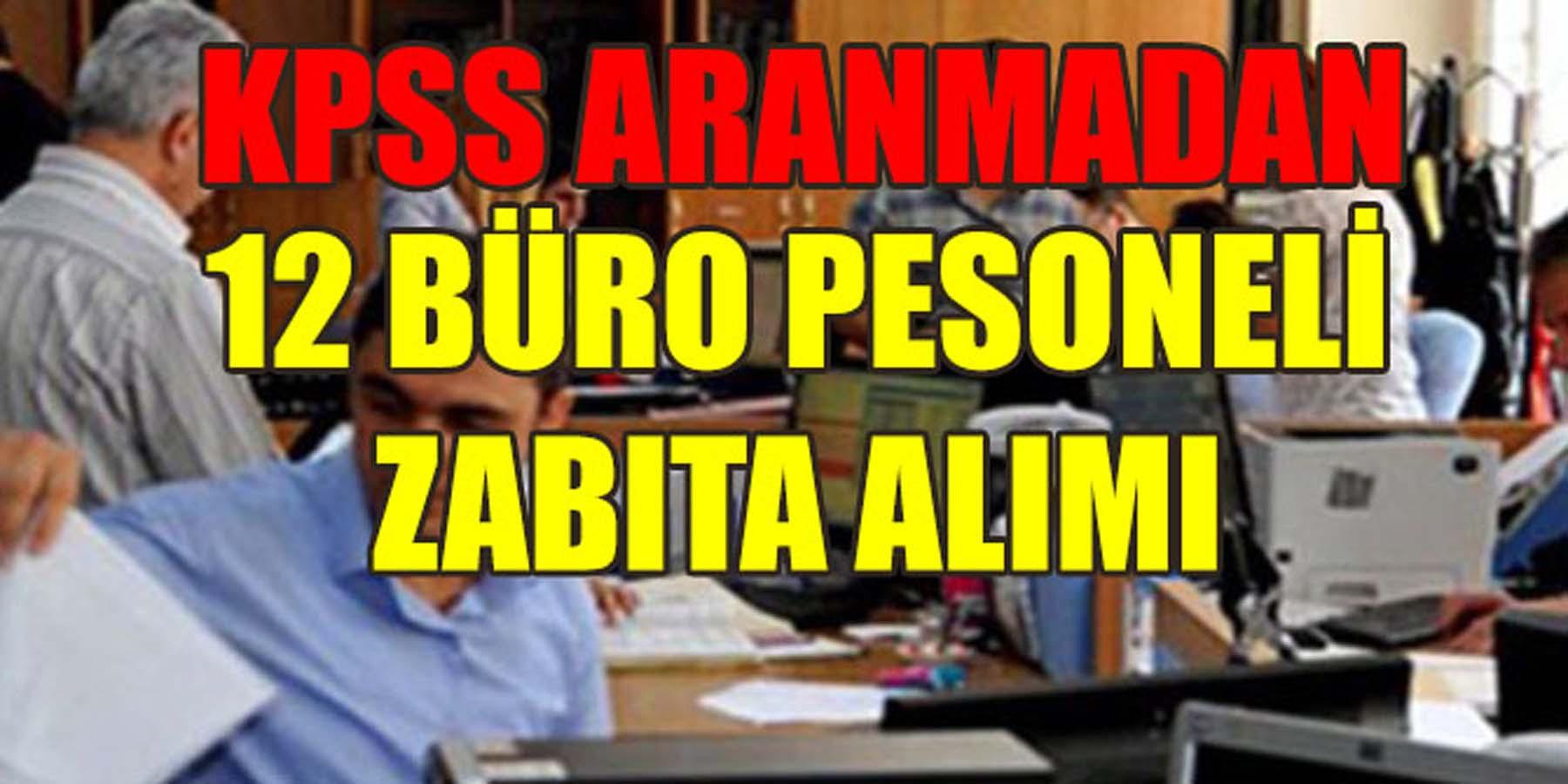 KPSS Aranmadan 12 Büro Personeli ve Zabıta Memuru Alımı