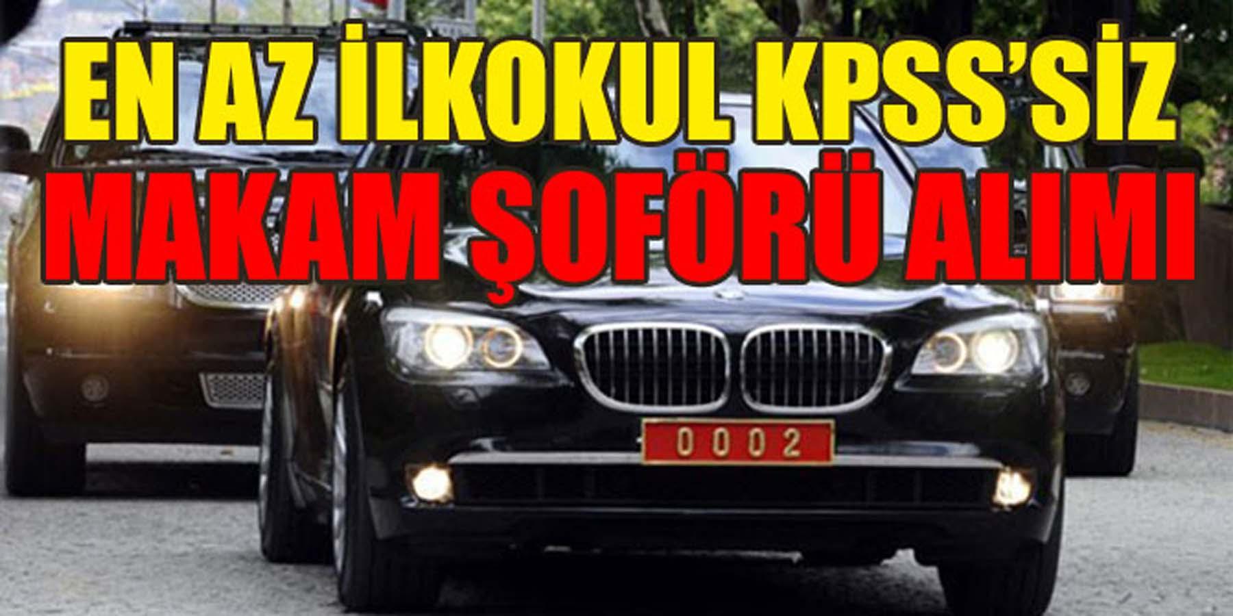 En Az İlkokul Mezunu KPSS'Siz Makam Şoförü Alımı