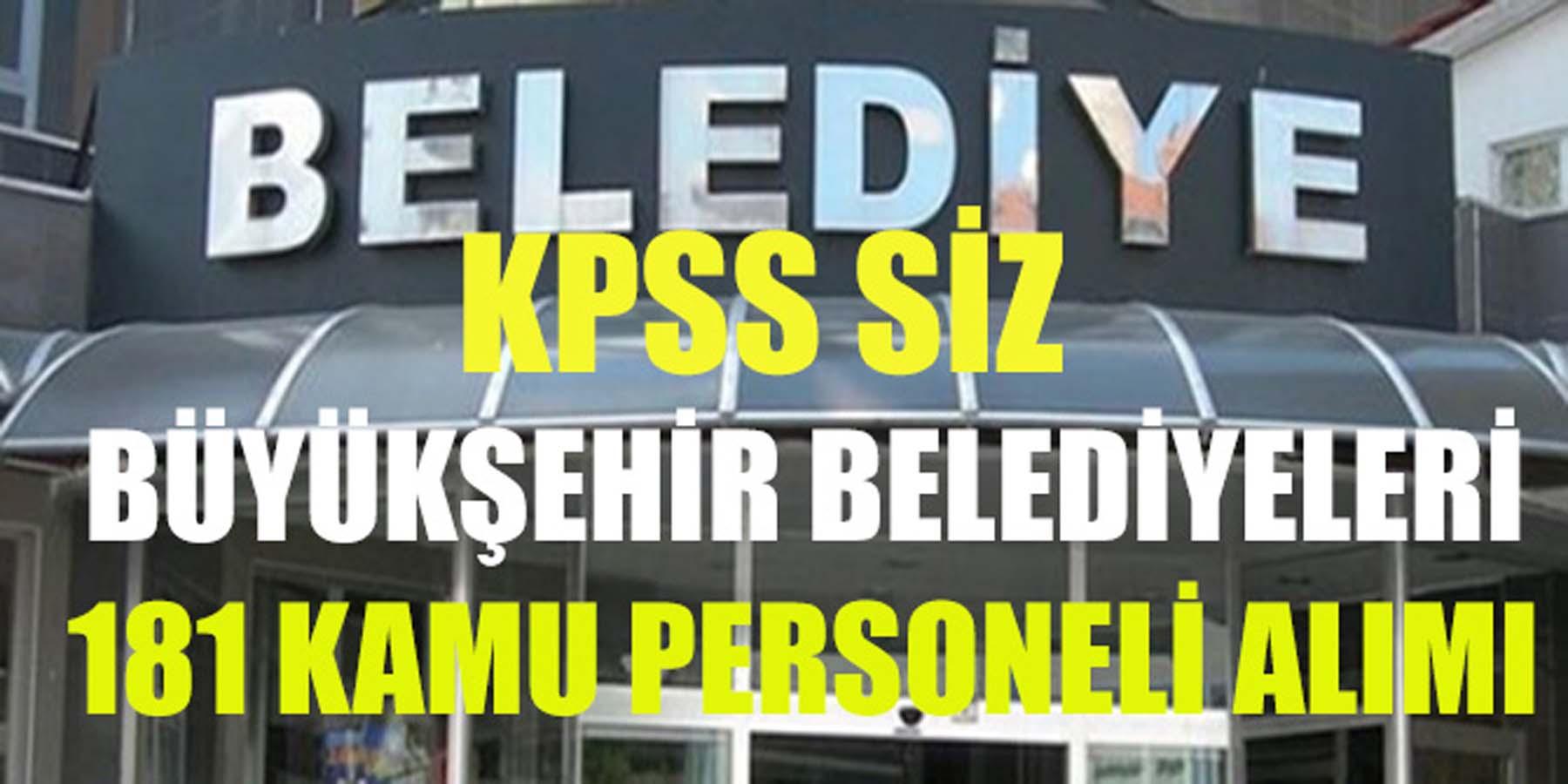Büyükşehir Belediyeleri 181 Kamu Personeli Alımı (KPSS' SİZ)