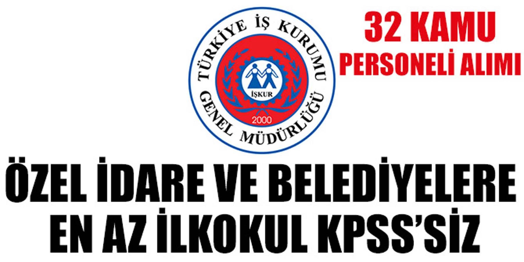 İŞKUR'dan 10 Aralık 2018 Özel İdare ve Belediyelere KPSS'siz 32 Kamu Personeli Alımı