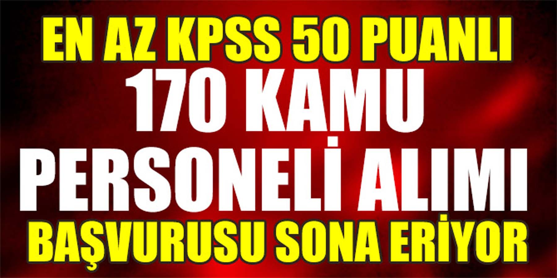 KPSS 50 Puanlı 170 Kamu Personeli Alımı Başvurusu Sona Eriyor