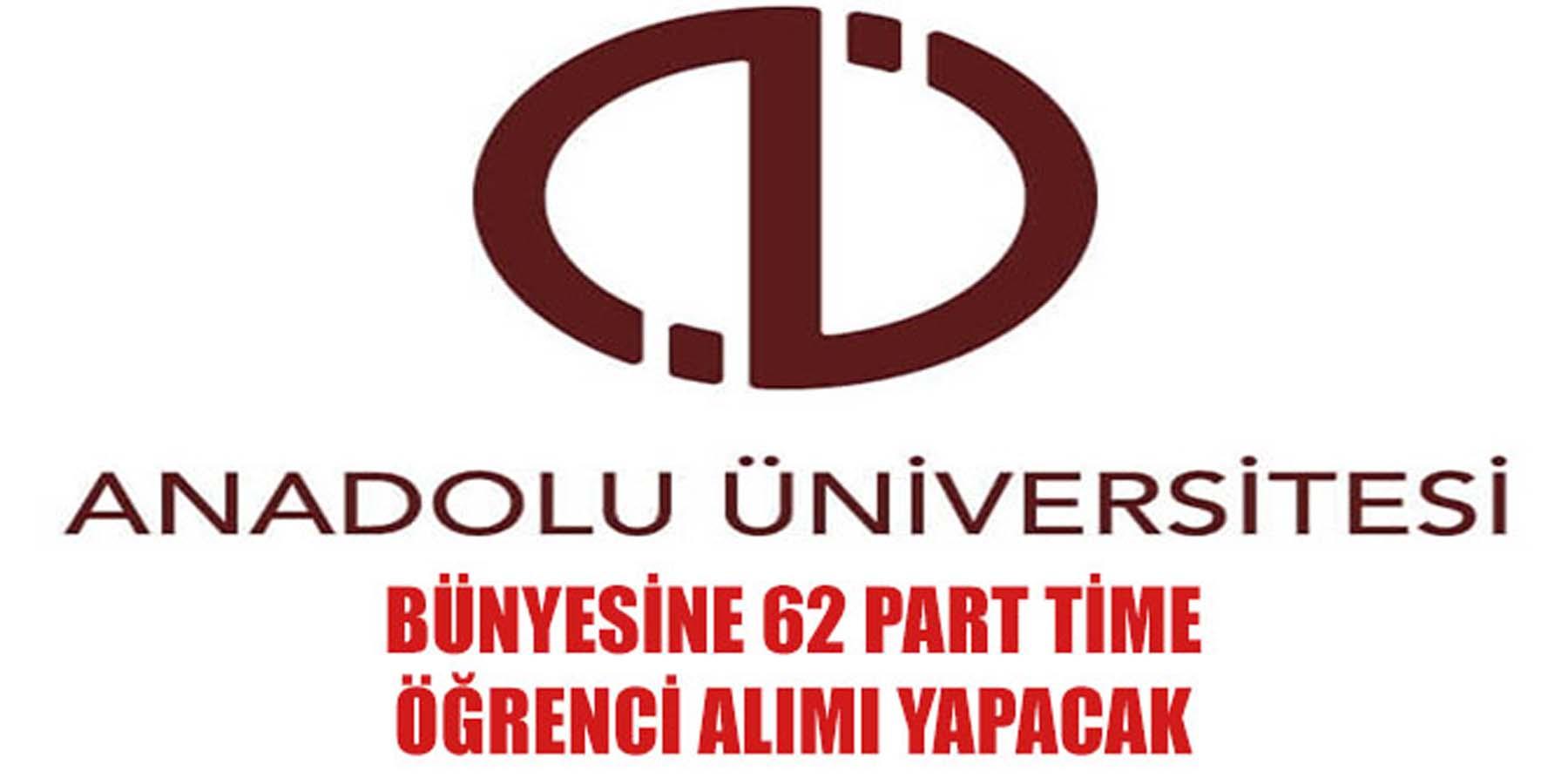 Anadolu Üniversitesi 62 Part Time Öğrenci Çalıştıracak
