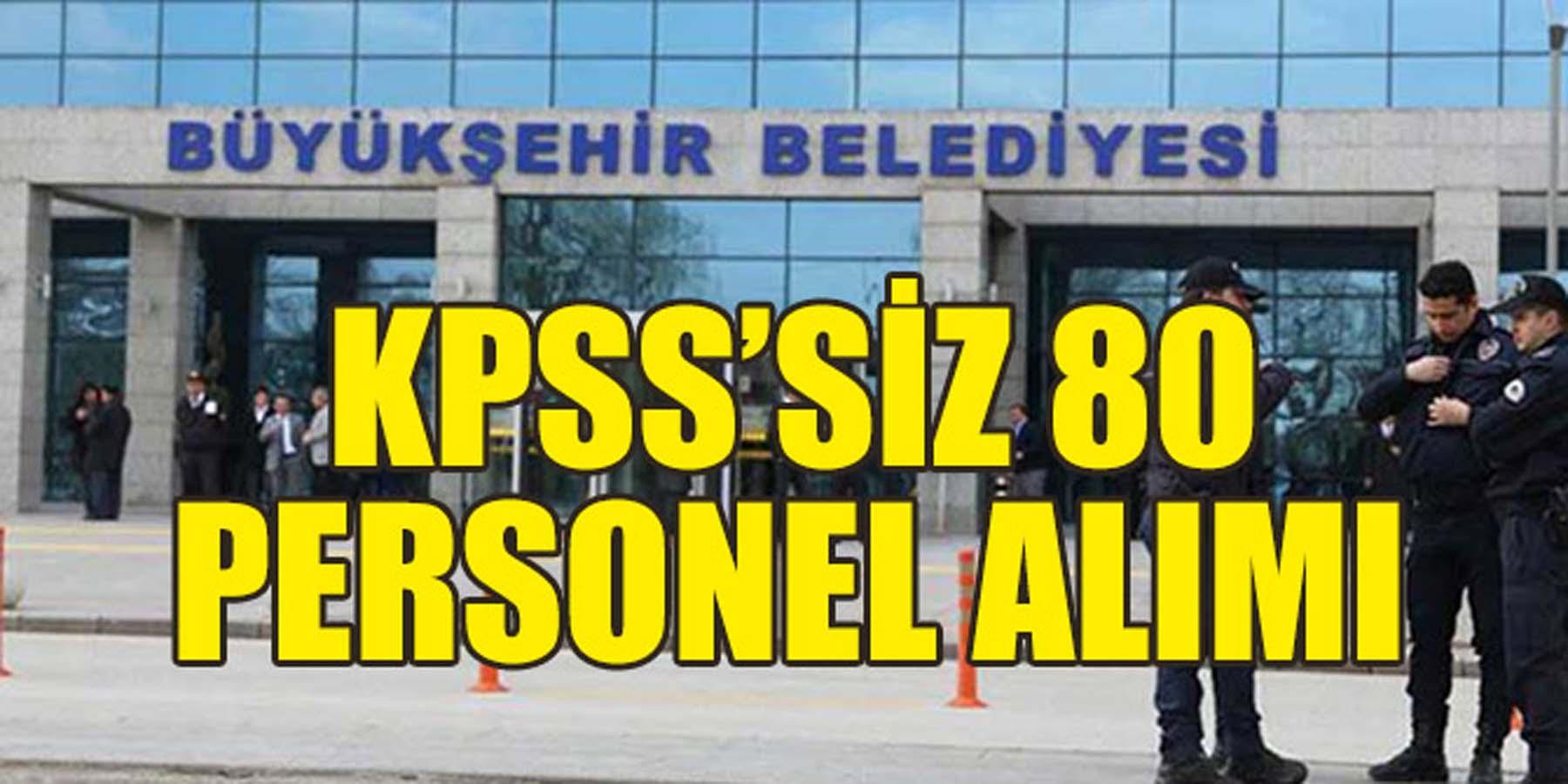 KPSS'siz 80 Sözleşmeli Personel Alımı Büyükşehir Belediyesi Yapıyor