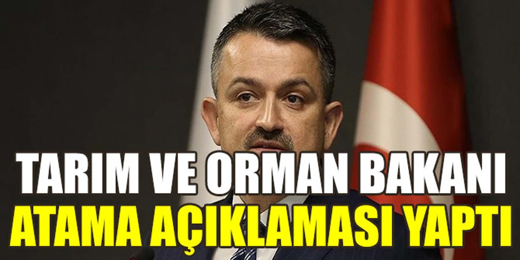 Tarım ve Orman Bakanı Atama Açıklaması Yaptı