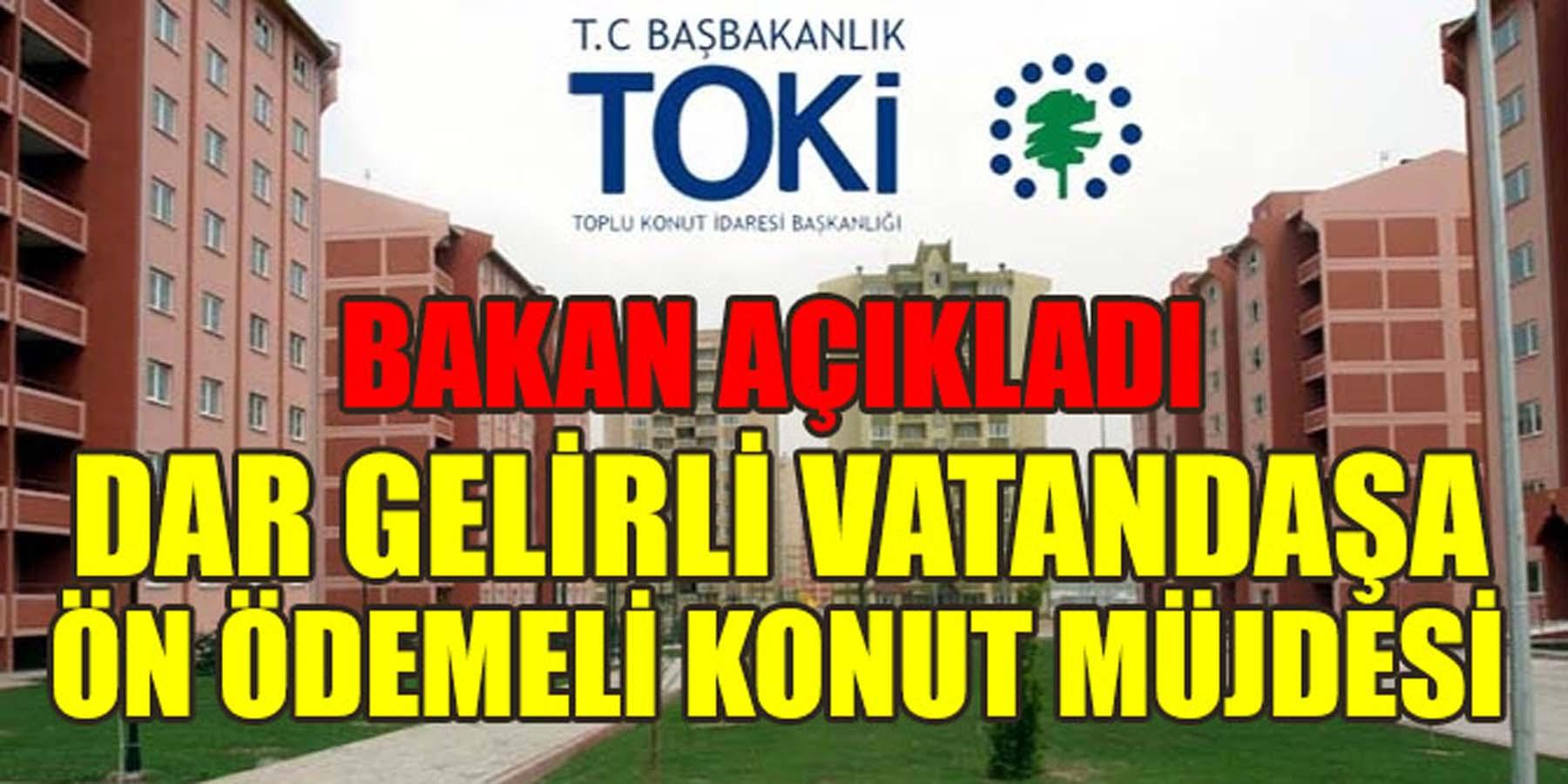 Dar Gelirli Vatandaşa Ön Ödemeli Konut Müjdesi Bakan'dan Geldi