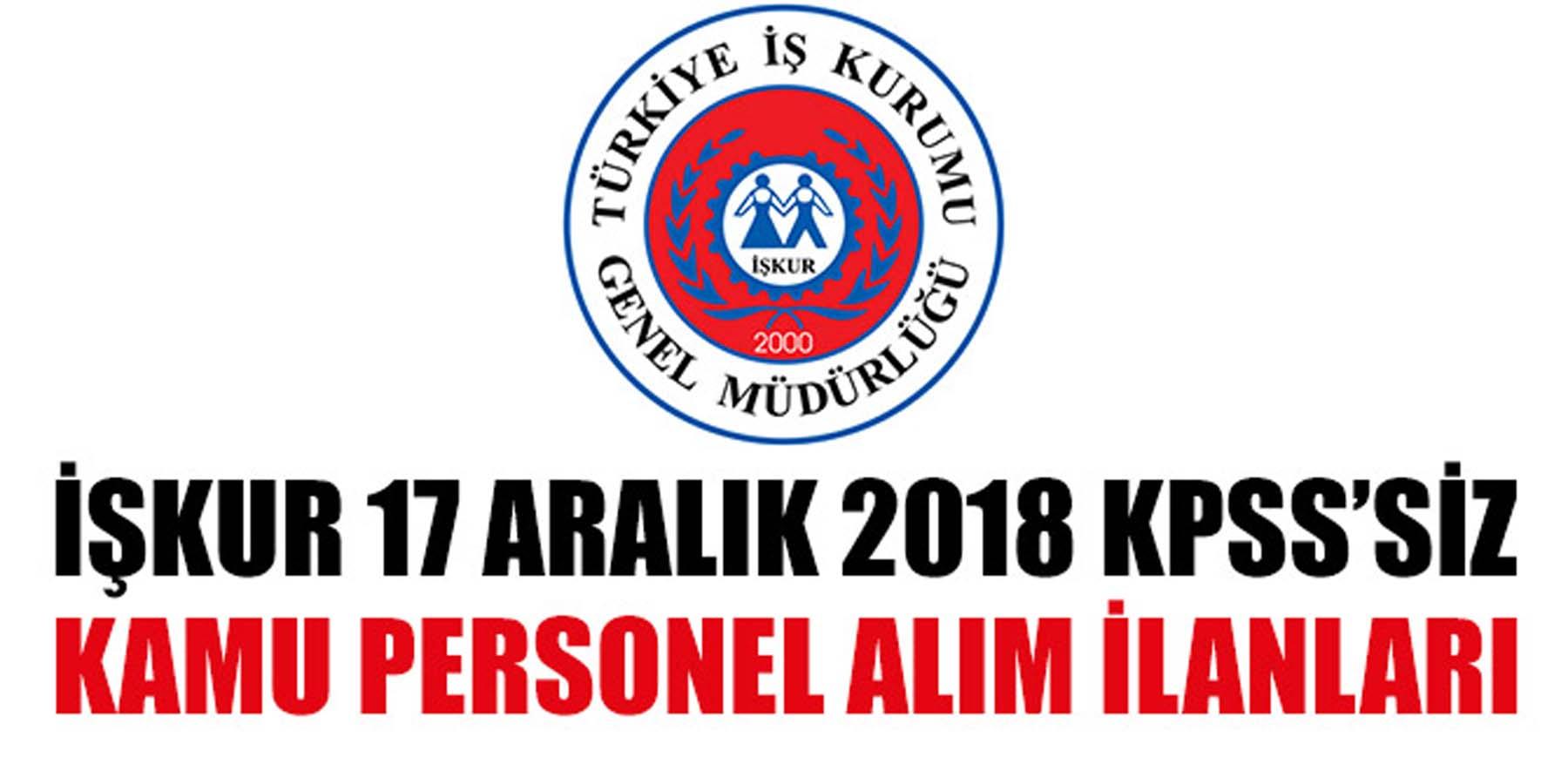 İŞKUR 17 Aralık 2018 KPSS'siz Kamu Personel Alımı İlanları