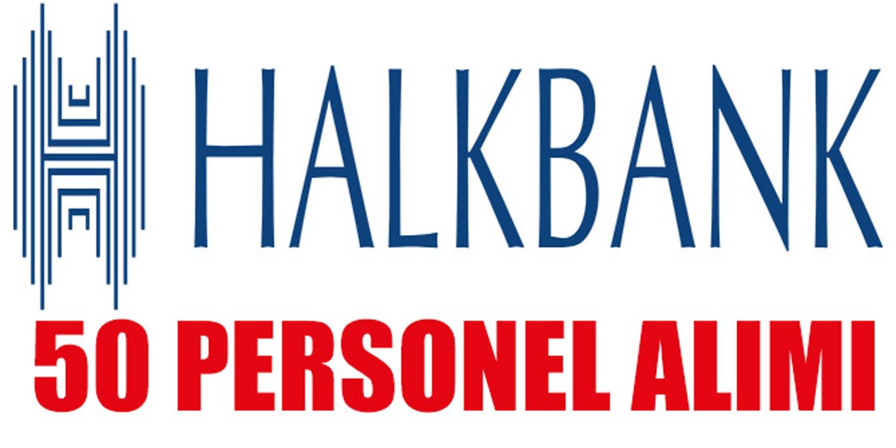 HALKBANK 50 Personel Alımı 17 Aralık 2018'de Yayımladı