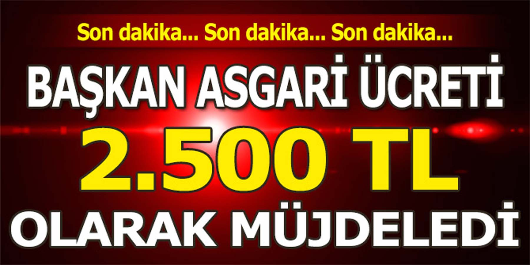 Başkan Asgari Ücreti 2 bin 500 Lira Olarak müjdeledi