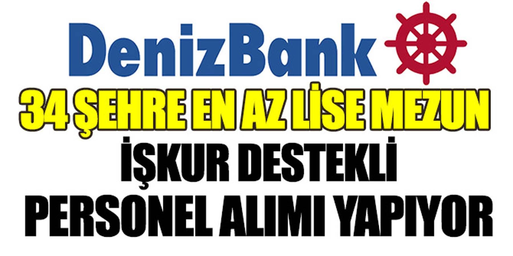 İŞKUR Denizbank'a 34 Şehre En Az Lise Mezunu Personel Alımı Yapıyor